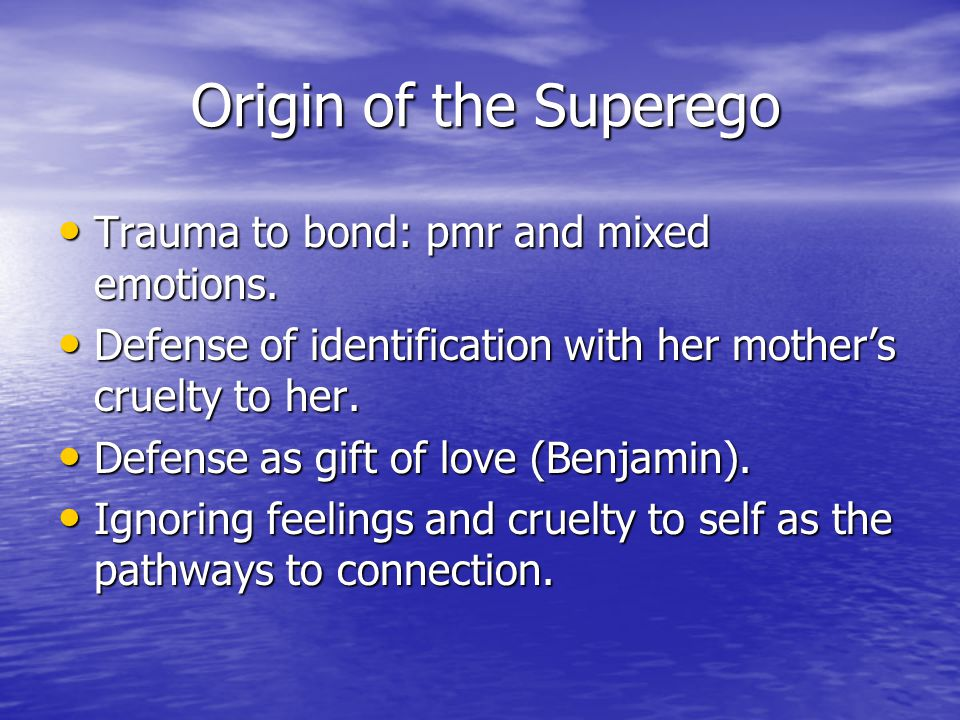 Origin of the Superego Trauma to bond: pmr and mixed emotions.