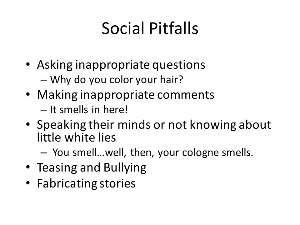 Social Pitfalls Asking inappropriate questions