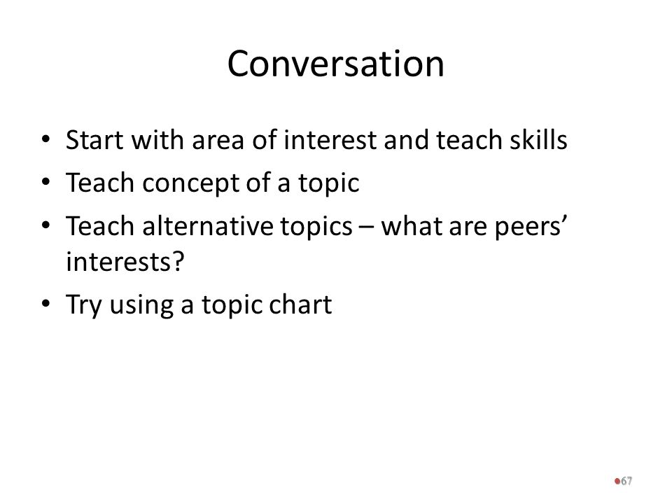 Conversation Start with area of interest and teach skills