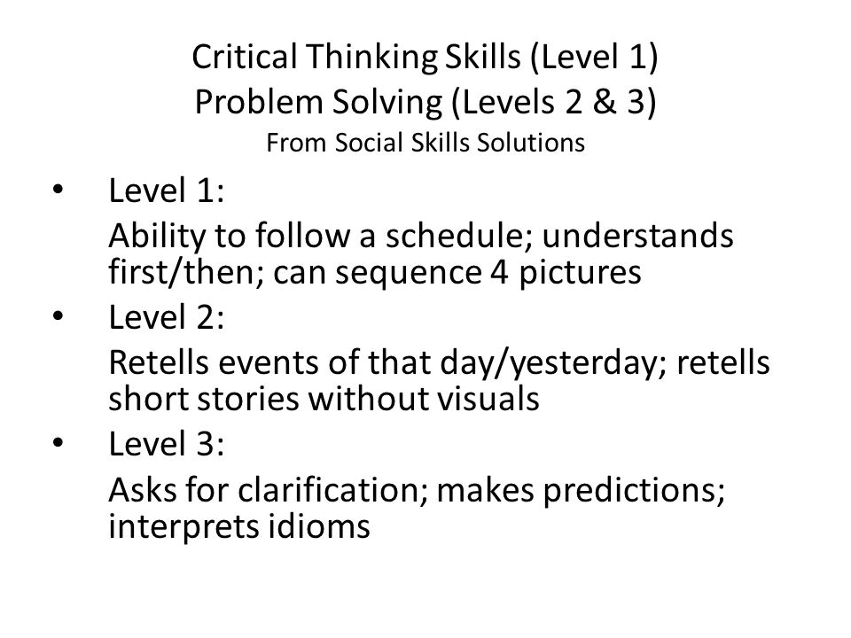 Critical Thinking Skills (Level 1) Problem Solving (Levels 2 & 3) From Social Skills Solutions