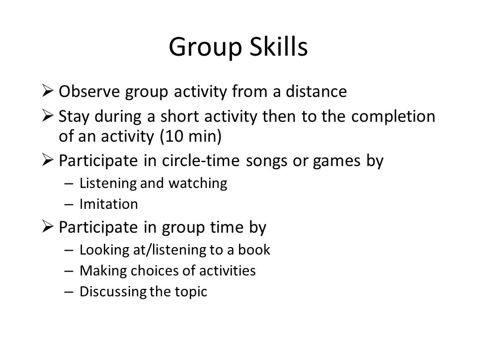 Group Skills Observe group activity from a distance