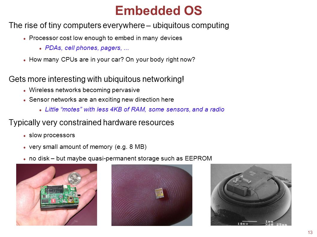 18/02/08 Embedded OS. The rise of tiny computers everywhere – ubiquitous computing. Processor cost low enough to embed in many devices.