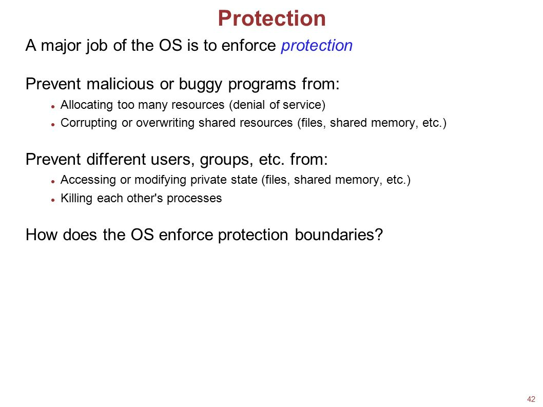 Protection A major job of the OS is to enforce protection