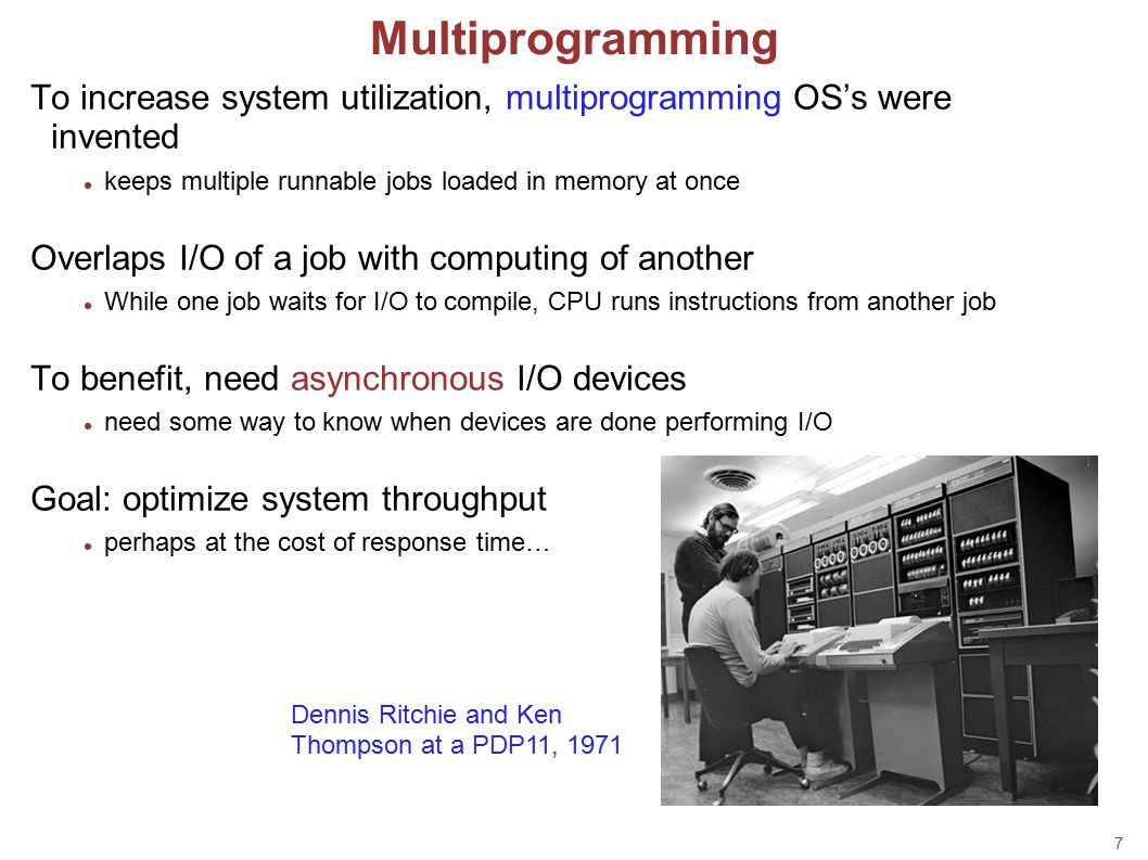 18/02/08 Multiprogramming. To increase system utilization, multiprogramming OS's were invented.