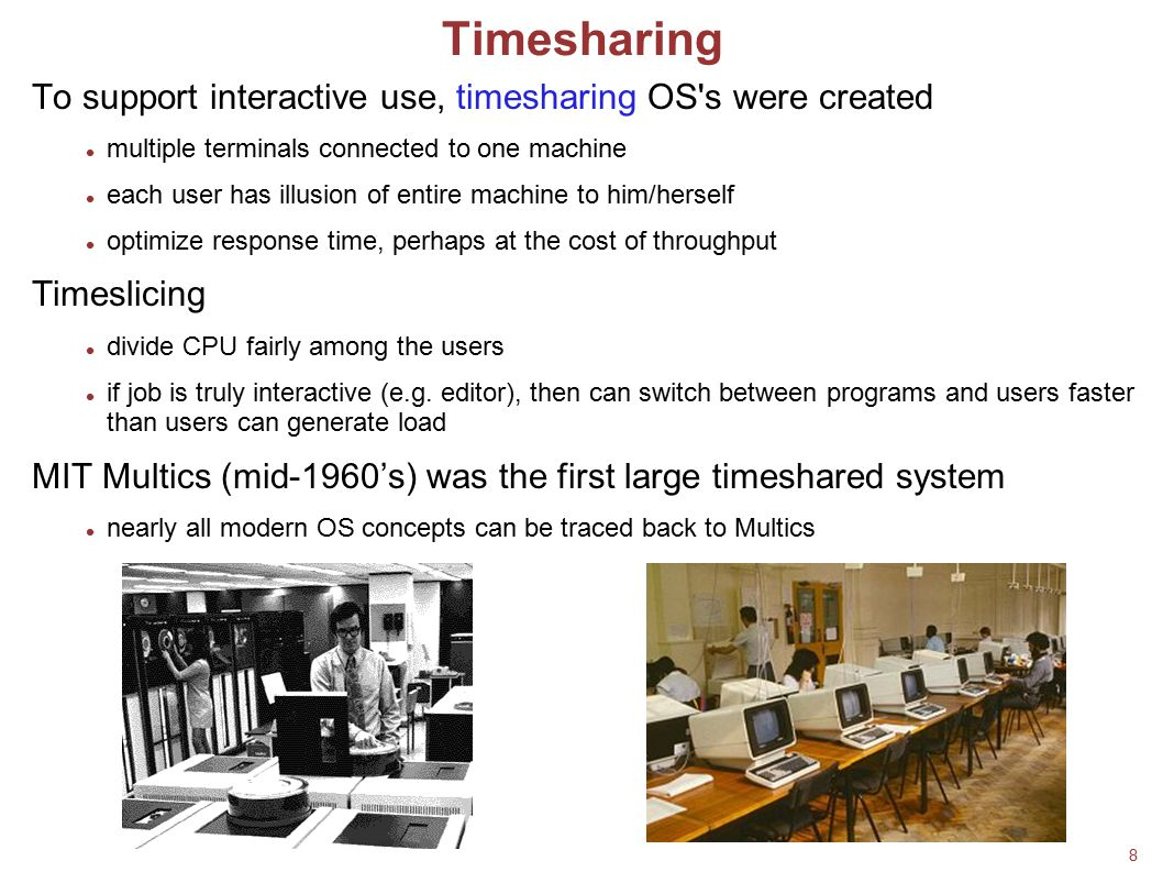 Timesharing To support interactive use, timesharing OS s were created