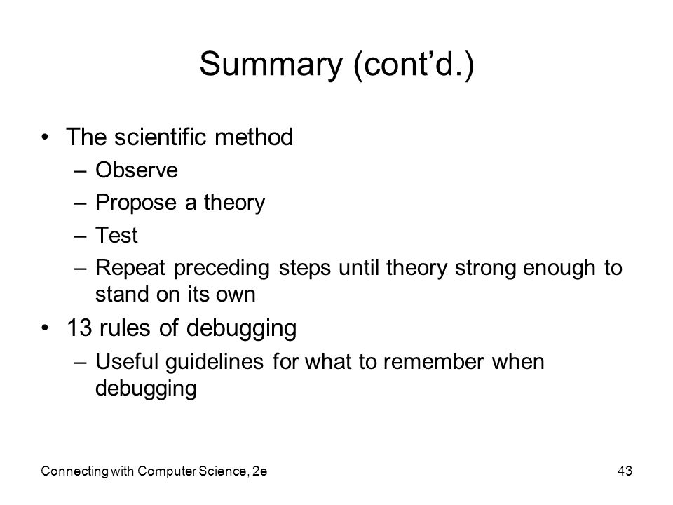 Summary (cont'd.) The scientific method 13 rules of debugging Observe