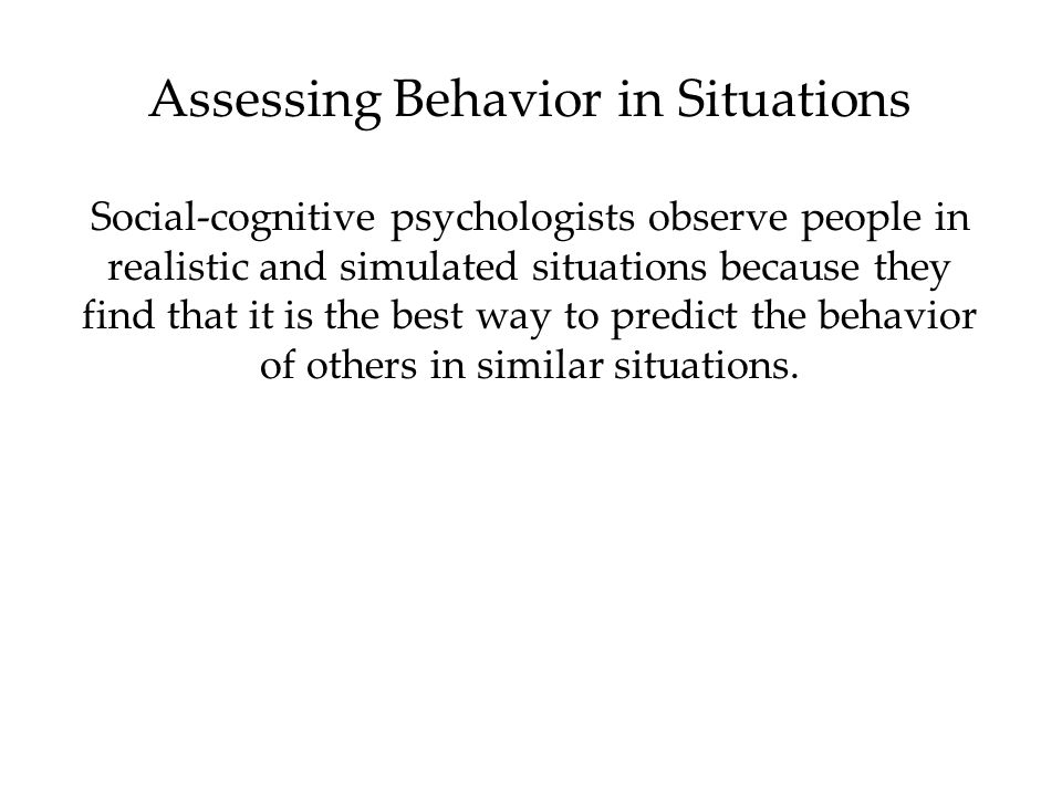 Assessing Behavior in Situations