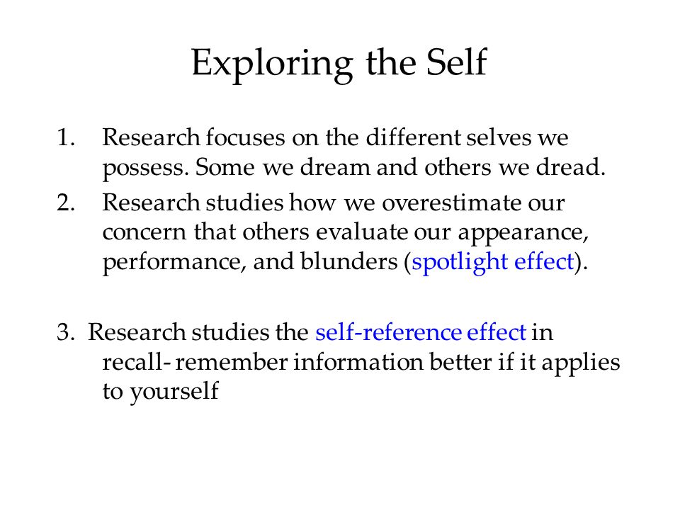 Exploring the Self Research focuses on the different selves we possess. Some we dream and others we dread.