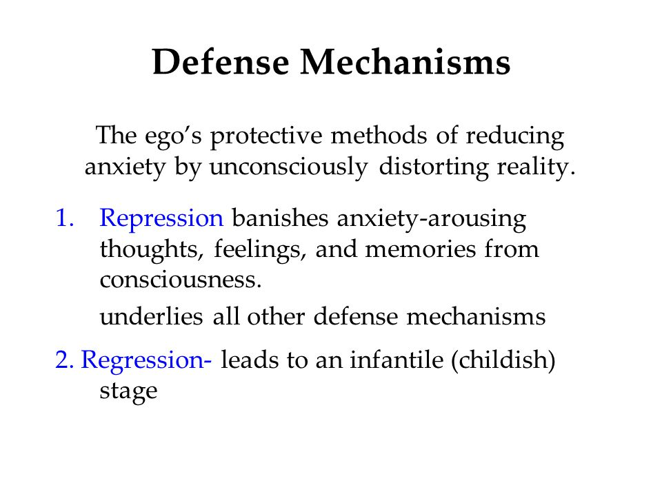 Defense Mechanisms The ego's protective methods of reducing anxiety by unconsciously distorting reality.