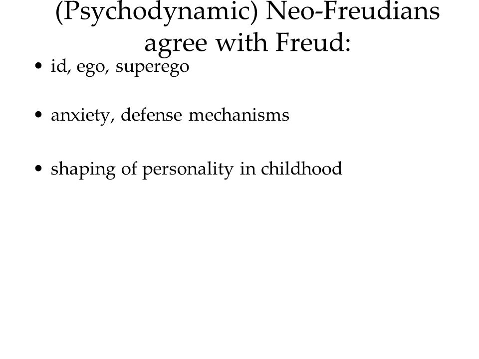 (Psychodynamic) Neo-Freudians agree with Freud: