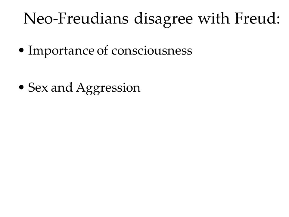 Neo-Freudians disagree with Freud: