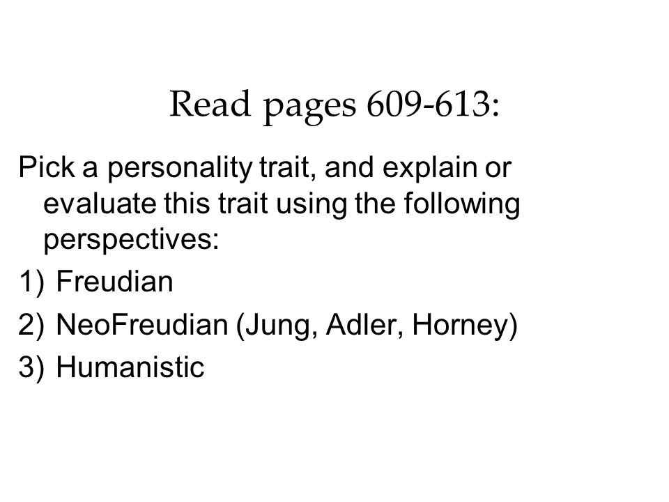 Read pages 609-613: Pick a personality trait, and explain or evaluate this trait using the following perspectives: