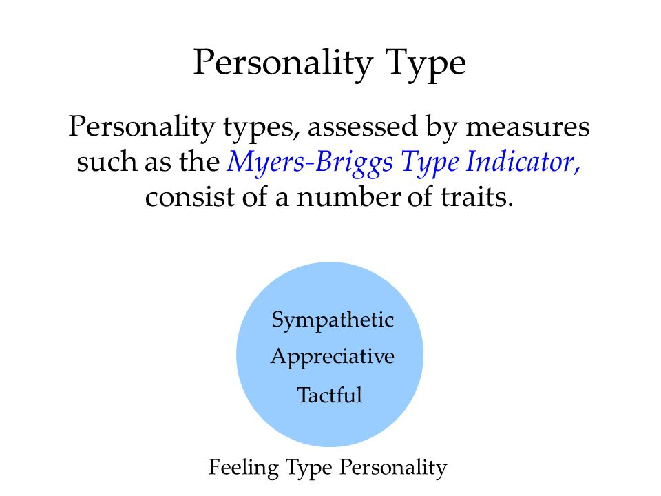 Personality Type Personality types, assessed by measures such as the Myers-Briggs Type Indicator, consist of a number of traits.