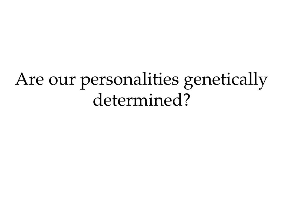 Are our personalities genetically determined