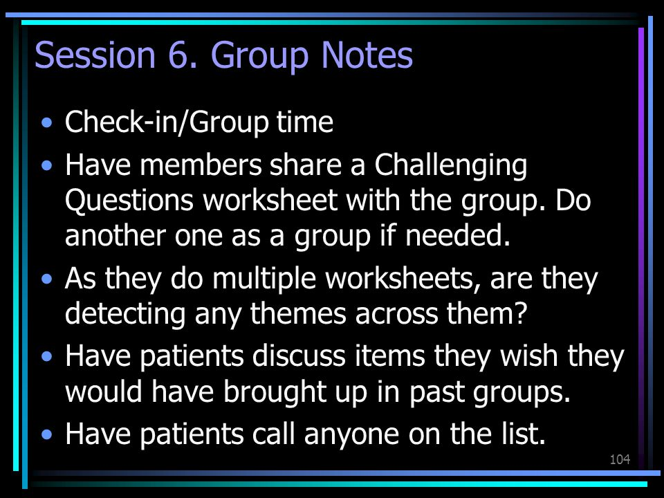 Session 6. Group Notes Check-in/Group time