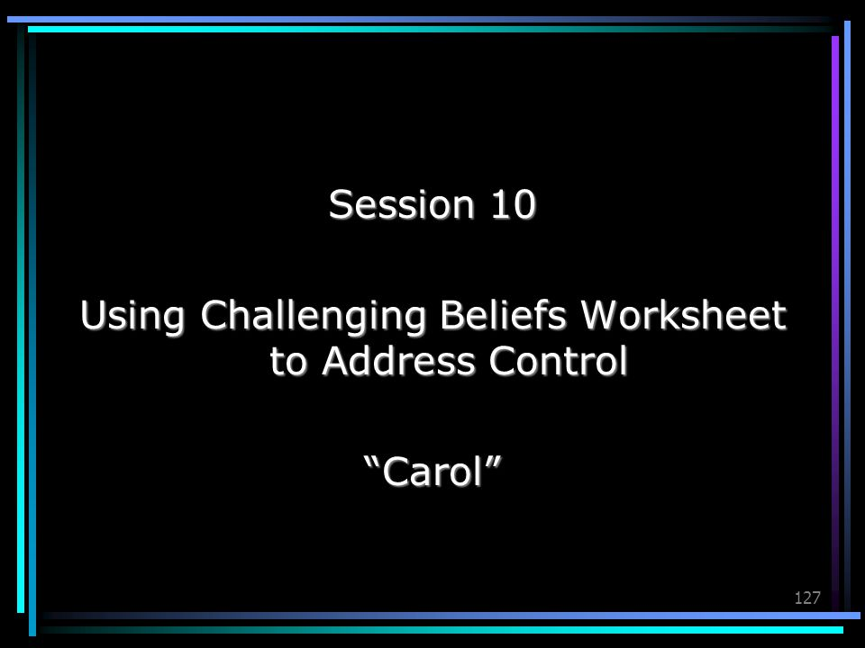Using Challenging Beliefs Worksheet to Address Control
