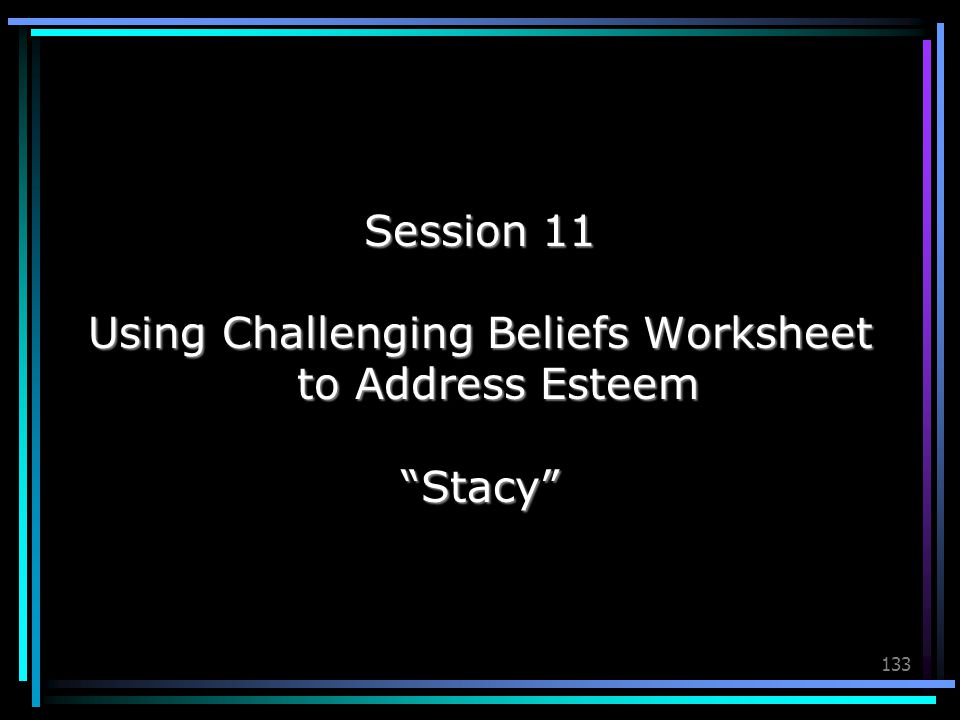 Using Challenging Beliefs Worksheet to Address Esteem
