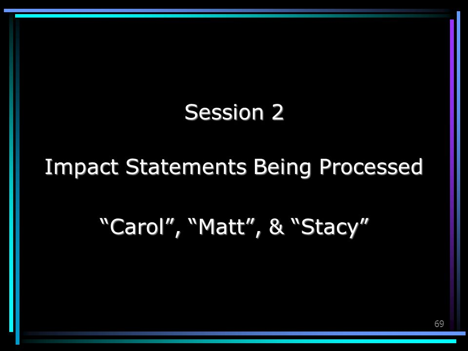 Impact Statements Being Processed Carol , Matt , & Stacy