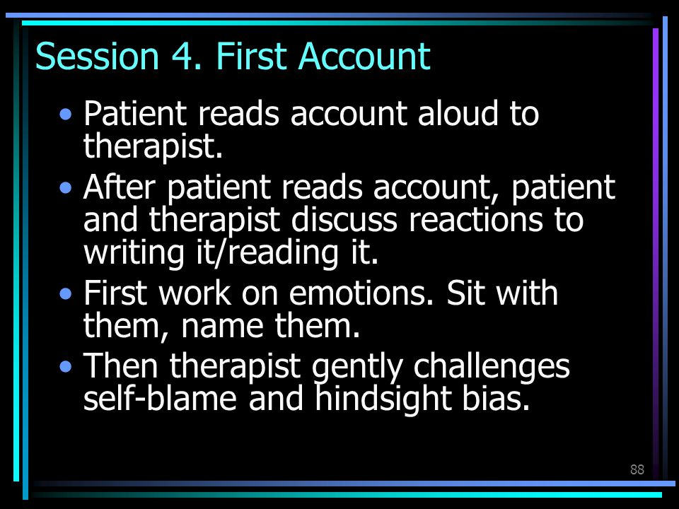 Session 4. First Account Patient reads account aloud to therapist.