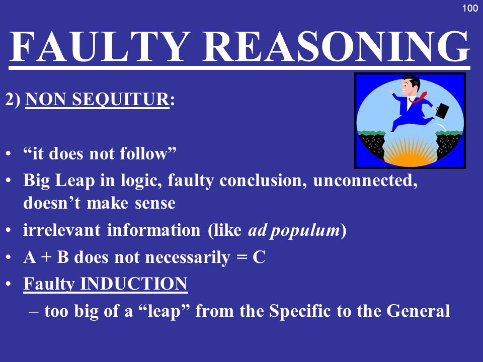 FAULTY REASONING 2) NON SEQUITUR: it does not follow