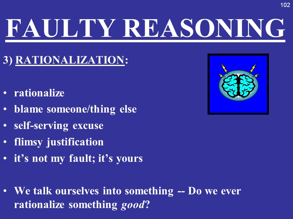 FAULTY REASONING 3) RATIONALIZATION: rationalize