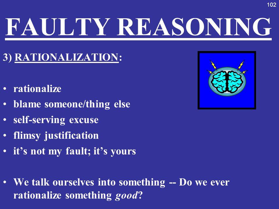FAULTY REASONING 3) RATIONALIZATION: rationalize
