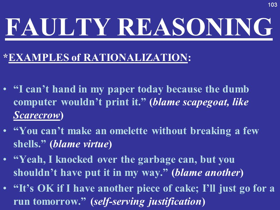 FAULTY REASONING *EXAMPLES of RATIONALIZATION: