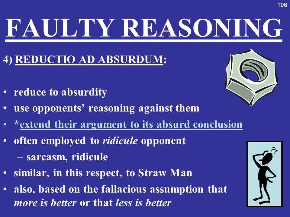 FAULTY REASONING 4) REDUCTIO AD ABSURDUM: reduce to absurdity