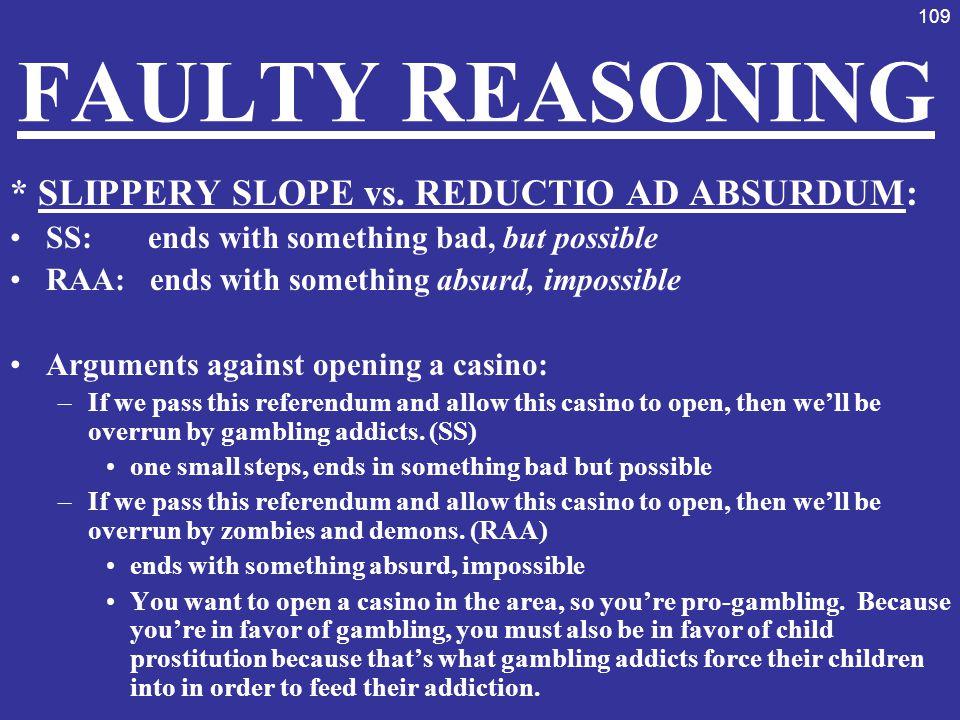 FAULTY REASONING * SLIPPERY SLOPE vs. REDUCTIO AD ABSURDUM: