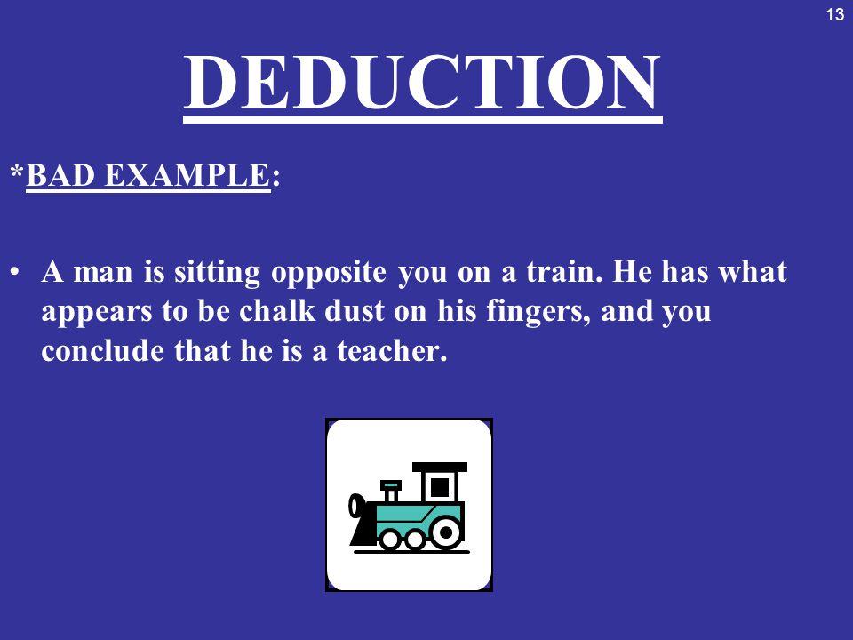 DEDUCTION *BAD EXAMPLE: