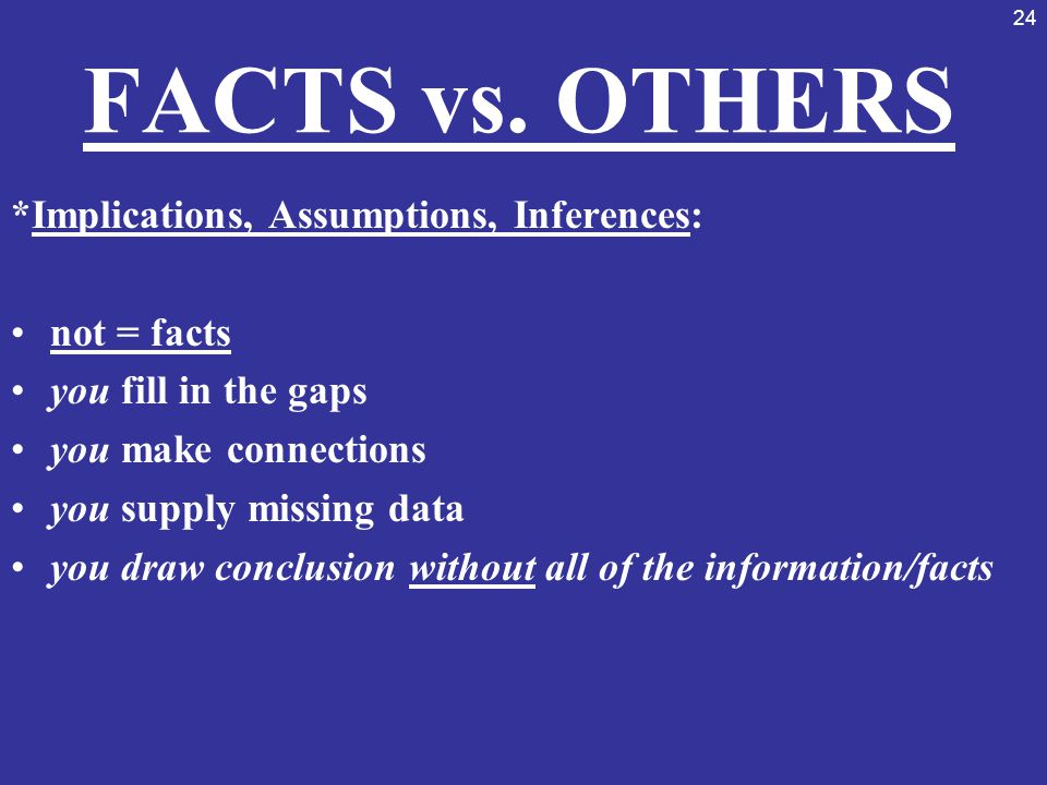 FACTS vs. OTHERS *Implications, Assumptions, Inferences: not = facts