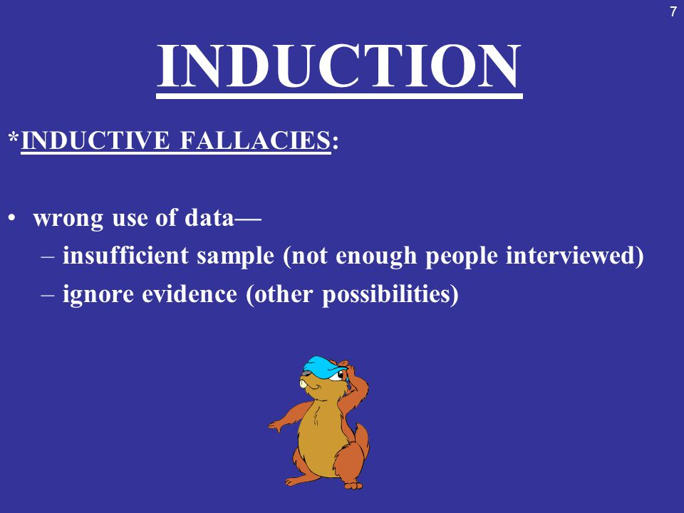 INDUCTION *INDUCTIVE FALLACIES: wrong use of data—