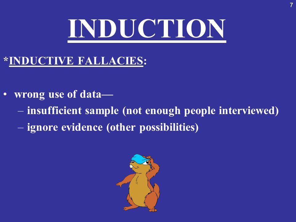 INDUCTION *INDUCTIVE FALLACIES: wrong use of data—