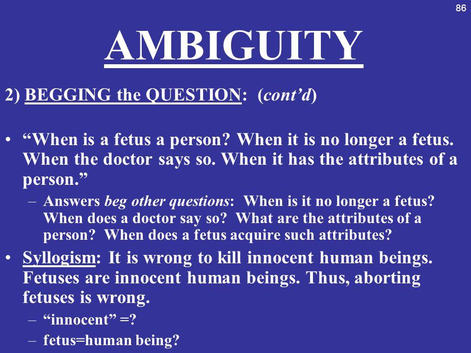 AMBIGUITY 2) BEGGING the QUESTION: (cont'd)