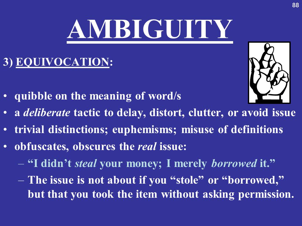 AMBIGUITY 3) EQUIVOCATION: quibble on the meaning of word/s