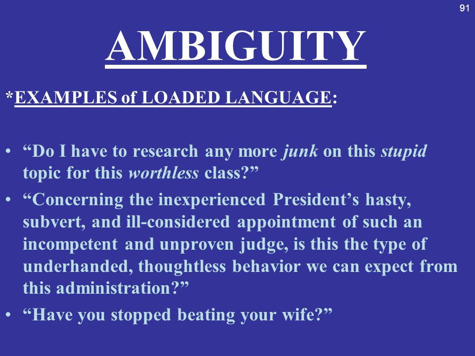 AMBIGUITY *EXAMPLES of LOADED LANGUAGE: