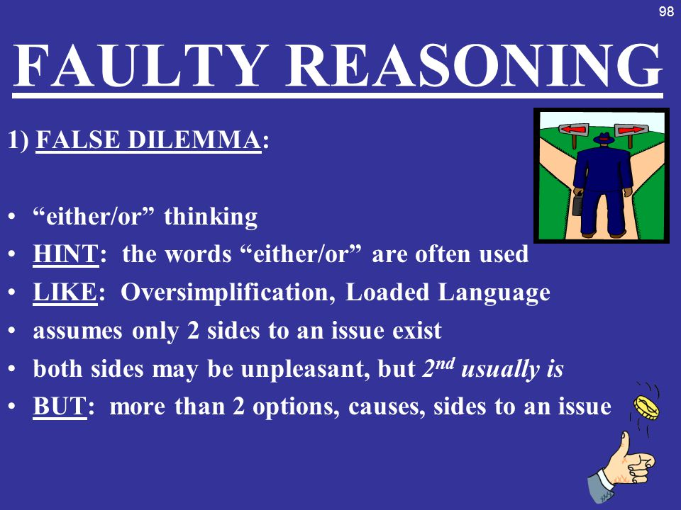 FAULTY REASONING 1) FALSE DILEMMA: either/or thinking