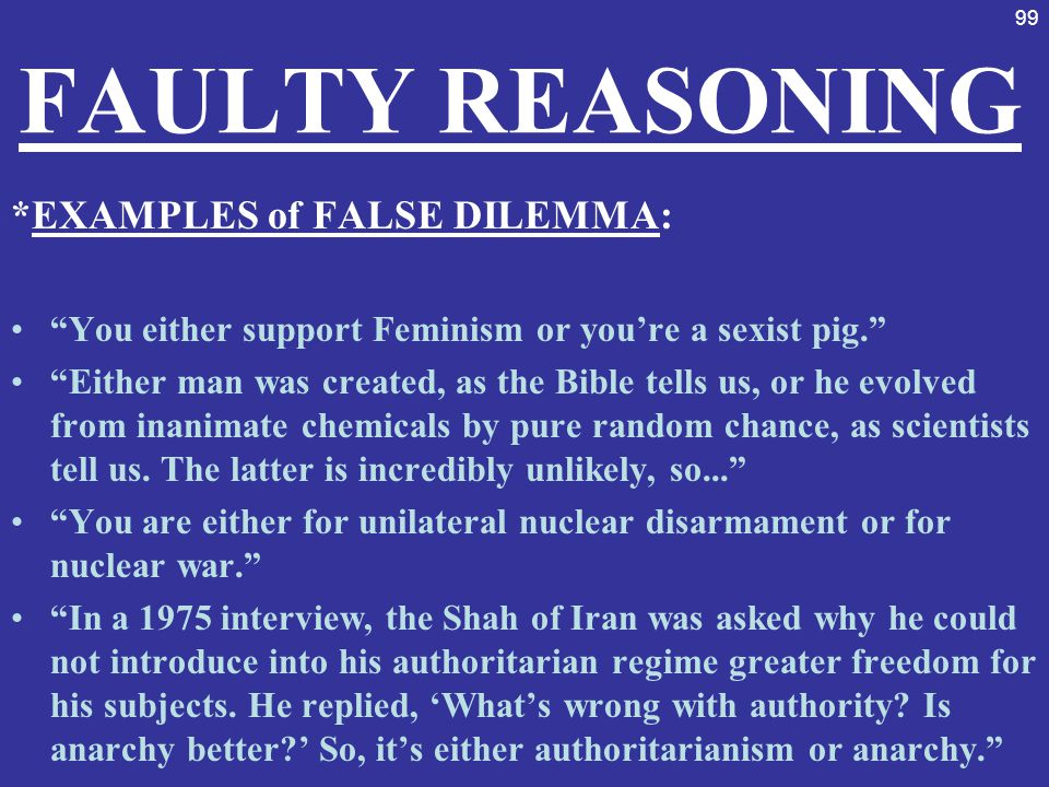 FAULTY REASONING *EXAMPLES of FALSE DILEMMA: