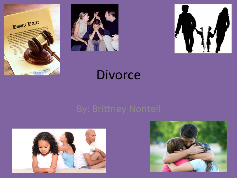 Divorce By: Brittney Nontell