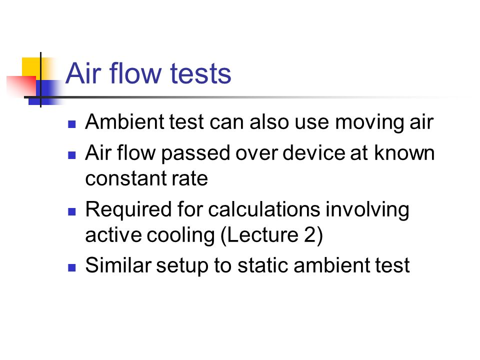 Air flow tests Ambient test can also use moving air