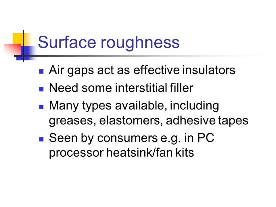 Surface roughness Air gaps act as effective insulators