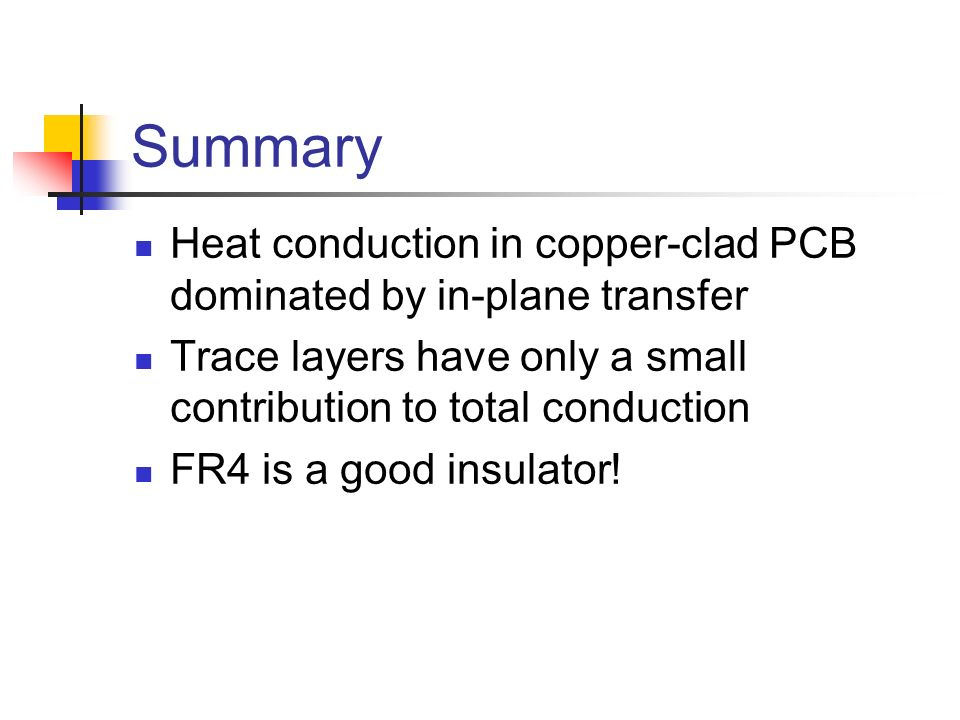 Summary Heat conduction in copper-clad PCB dominated by in-plane transfer. Trace layers have only a small contribution to total conduction.