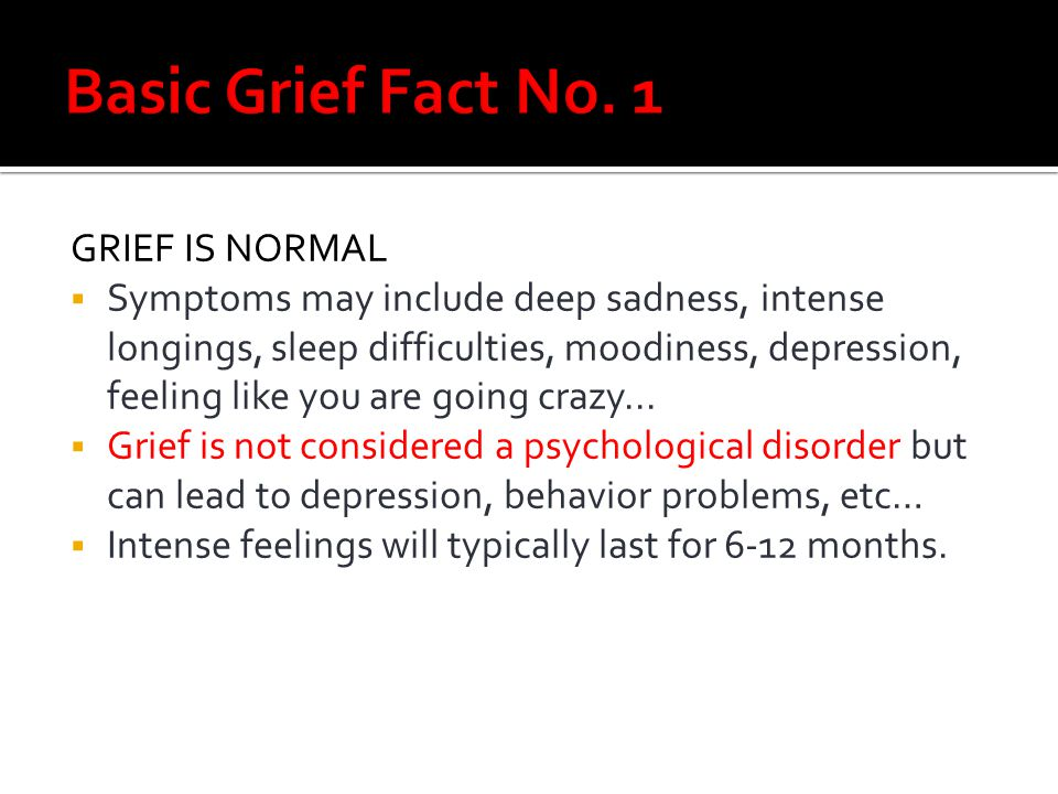 Basic Grief Fact No. 1 GRIEF IS NORMAL