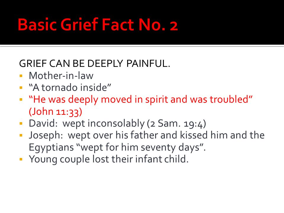 Basic Grief Fact No. 2 GRIEF CAN BE DEEPLY PAINFUL. Mother-in-law