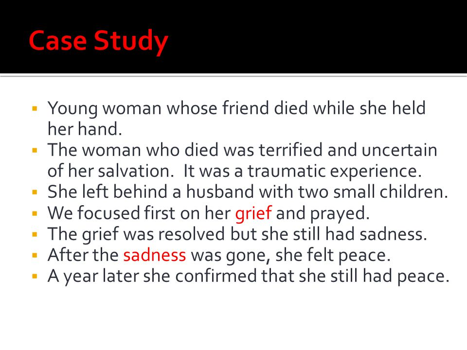 Case Study Young woman whose friend died while she held her hand.