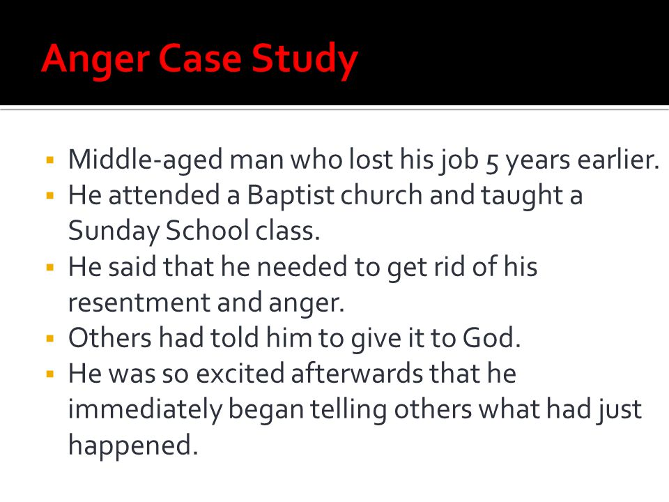 Anger Case Study Middle-aged man who lost his job 5 years earlier.