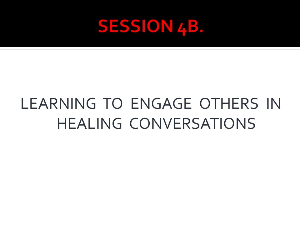 LEARNING TO ENGAGE OTHERS IN HEALING CONVERSATIONS