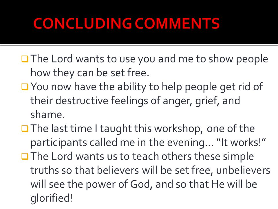 CONCLUDING COMMENTS The Lord wants to use you and me to show people how they can be set free.
