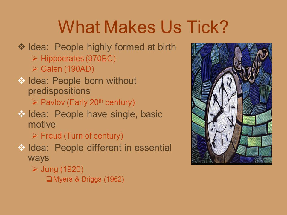 What Makes Us Tick Idea: People highly formed at birth