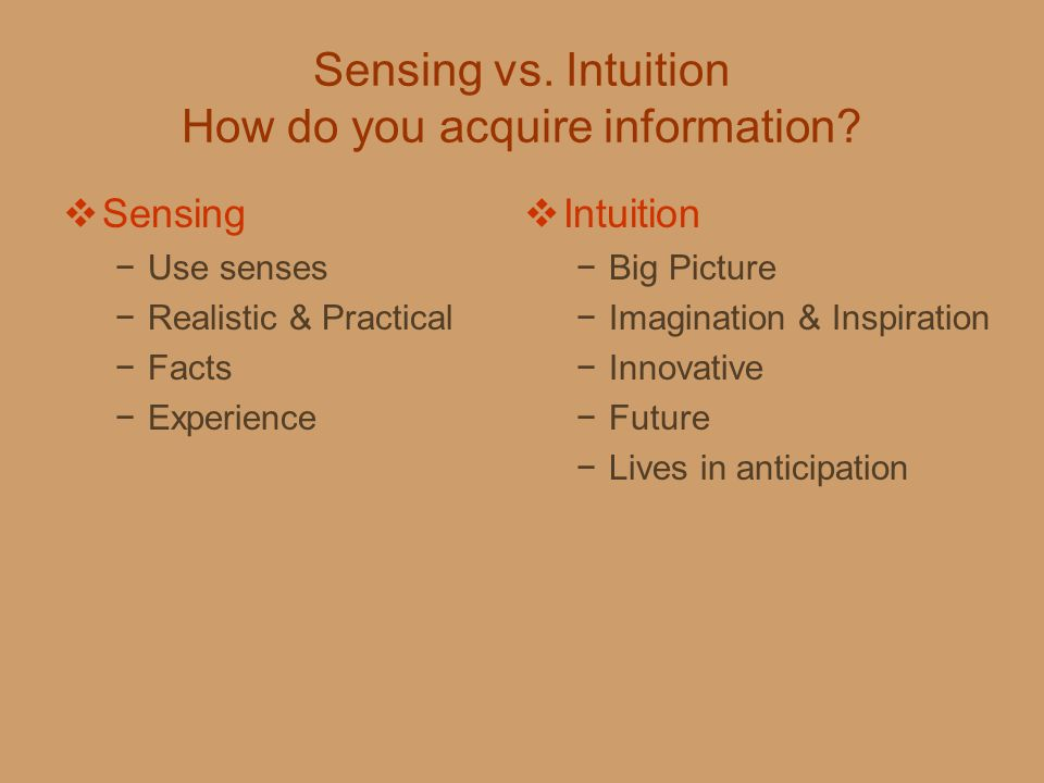 Sensing vs. Intuition How do you acquire information